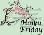 Haiku Friday - RETIRED