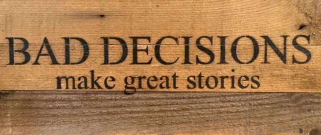 wooden bad decisions sign